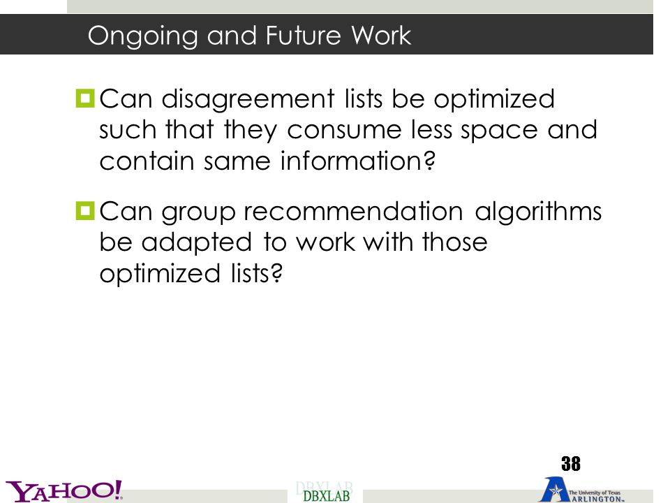 Ongoing and Future Work  Can disagreement lists be optimized such that they consume less space and contain same information?  Can group recommendati