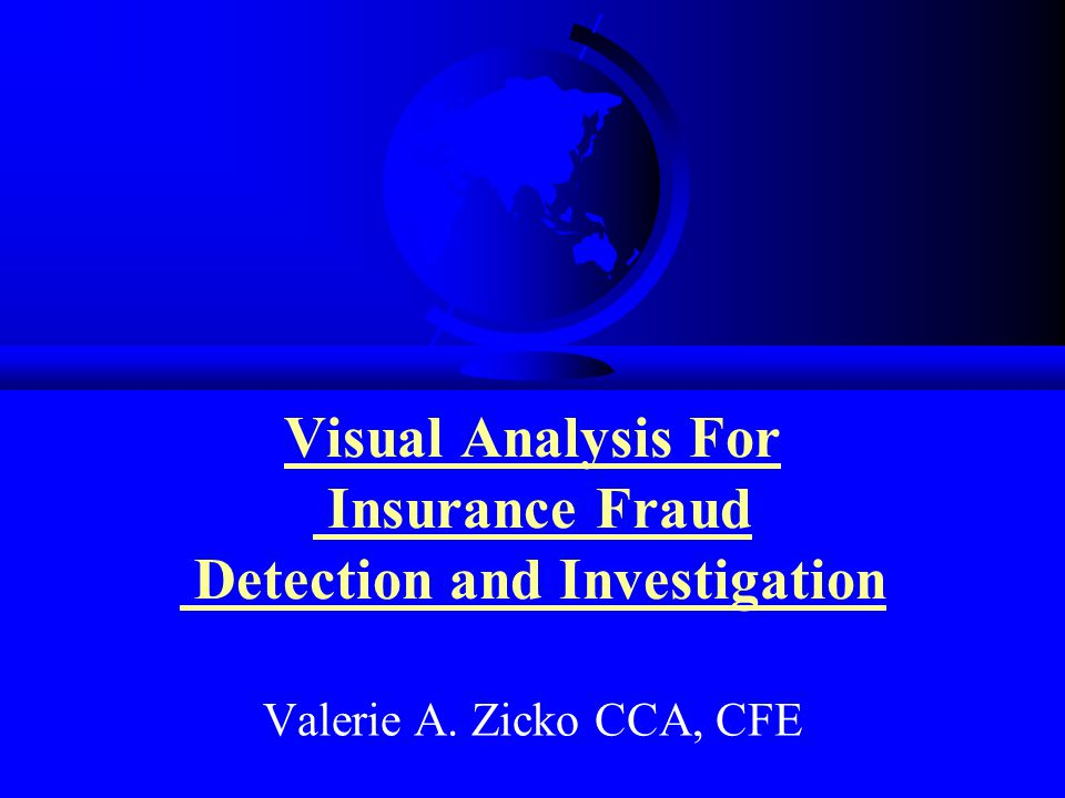 Visual Analysis For Insurance Fraud Detection and Investigation Valerie A. Zicko CCA, CFE