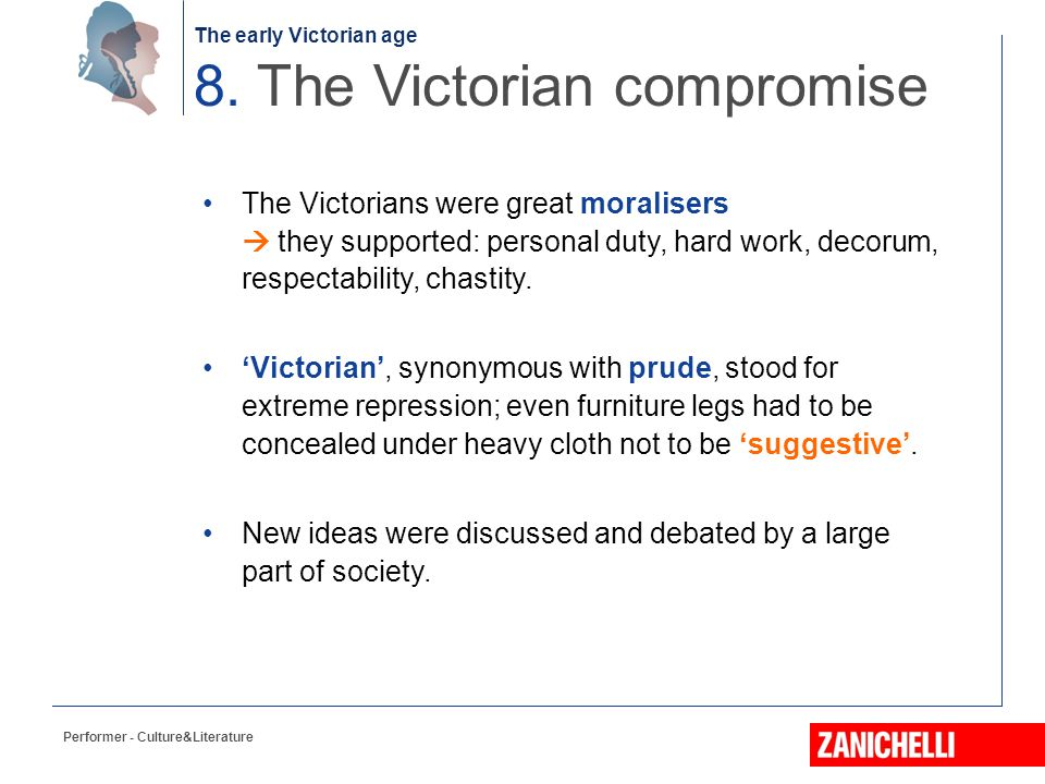 The early Victorian age Performer - Culture&Literature The Victorians were great moralisers  they supported: personal duty, hard work, decorum, respe