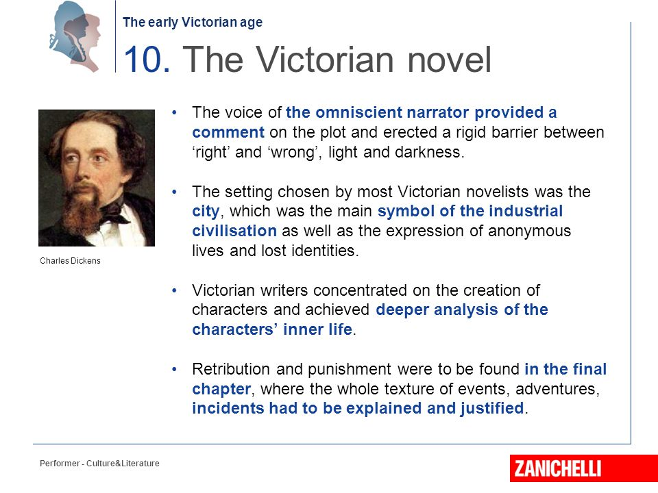 The early Victorian age Performer - Culture&Literature 10. The Victorian novel The voice of the omniscient narrator provided a comment on the plot and