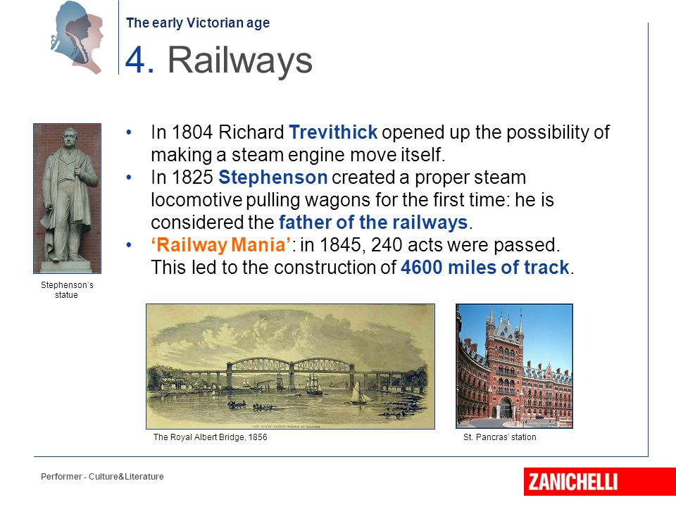 The early Victorian age Performer - Culture&Literature 4. Railways In 1804 Richard Trevithick opened up the possibility of making a steam engine move
