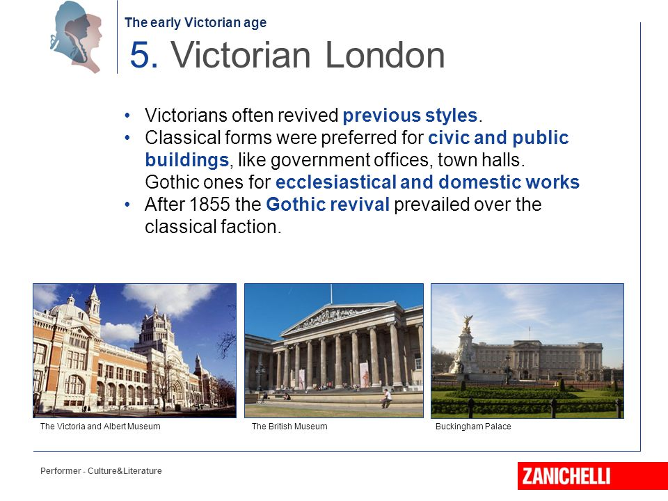 The early Victorian age Performer - Culture&Literature 5. Victorian London The British MuseumThe Victoria and Albert MuseumBuckingham Palace Victorian