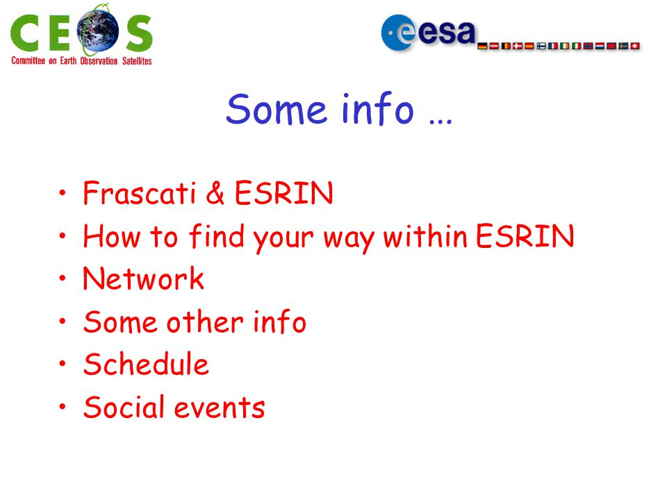 Some info … Frascati & ESRIN How to find your way within ESRIN Network Some other info Schedule Social events