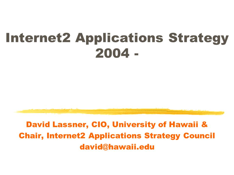 Internet2 Applications Strategy 2004 - David Lassner, CIO, University of Hawaii & Chair, Internet2 Applications Strategy Council david@hawaii.edu
