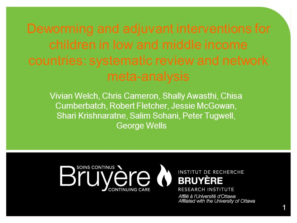 1 Deworming and adjuvant interventions for children in low and middle income countries: systematic review and network meta-analysis Vivian Welch, Chri