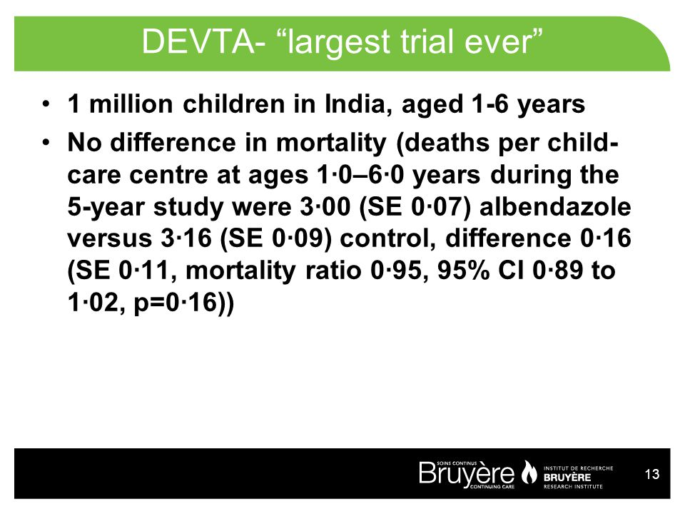 """13 DEVTA- """"largest trial ever"""" 1 million children in India, aged 1-6 years No difference in mortality (deaths per child- care centre at ages 1·0–6·0 y"""