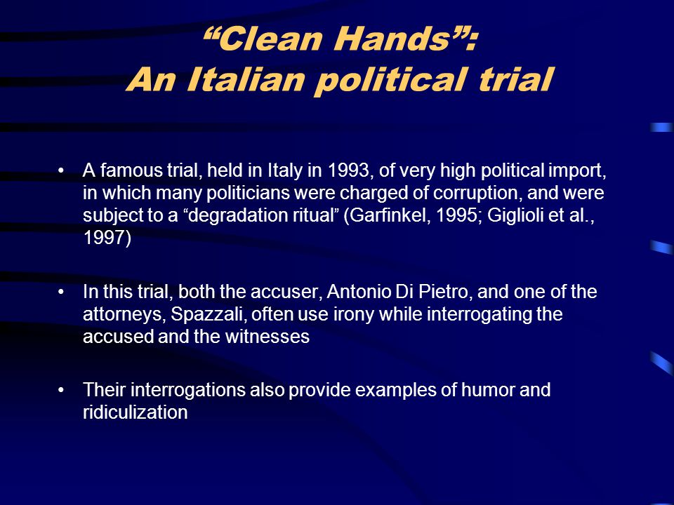 """Clean Hands"": An Italian political trial A famous trial, held in Italy in 1993, of very high political import, in which many politicians were charged"