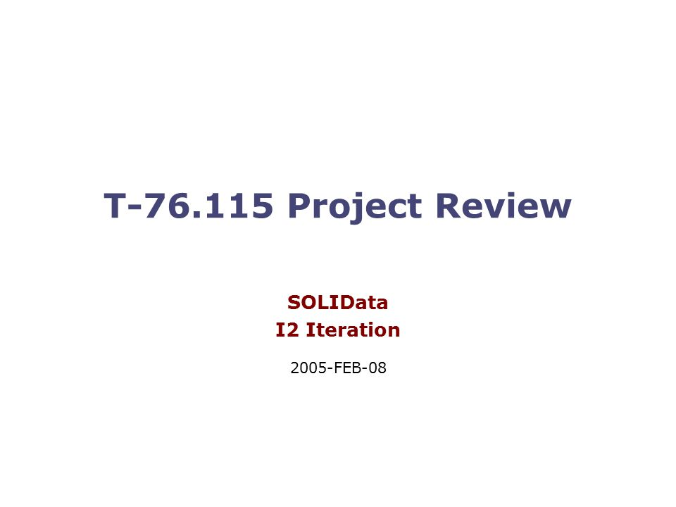 T Project Review SOLIData I2 Iteration 2005-FEB-08