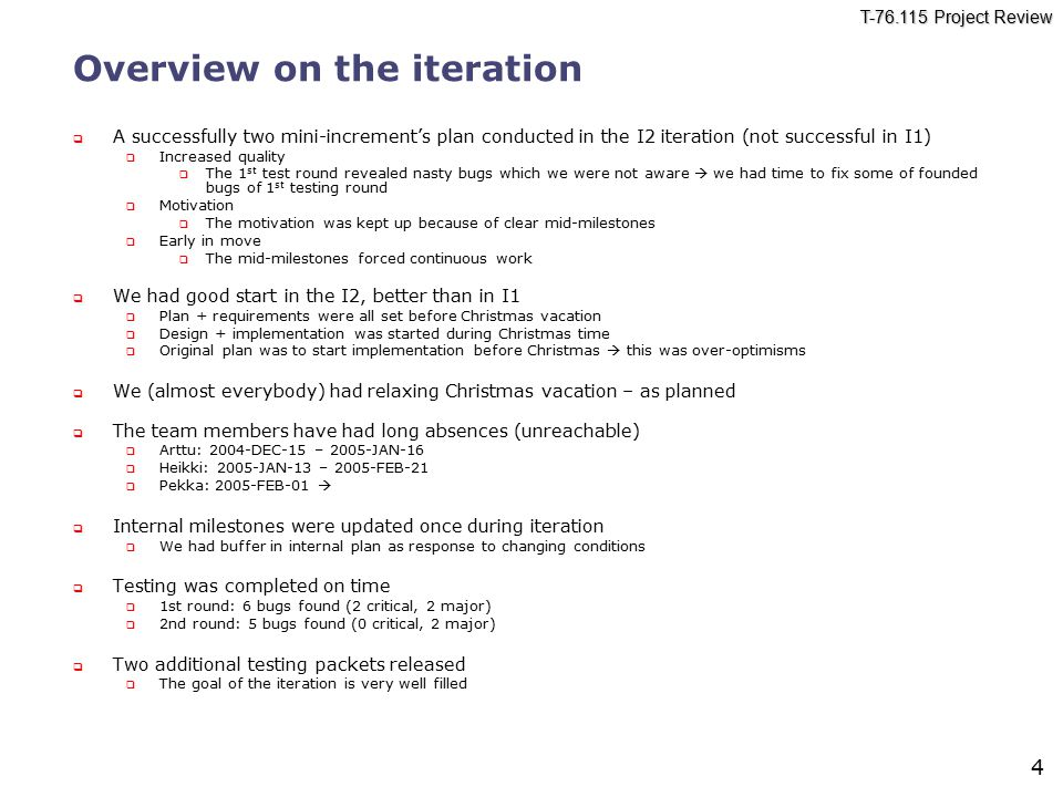 T-76.115 Project Review 4 Overview on the iteration  A successfully two mini-increment's plan conducted in the I2 iteration (not successful in I1) 