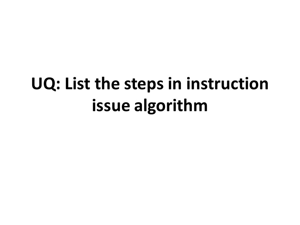 UQ: List the steps in instruction issue algorithm