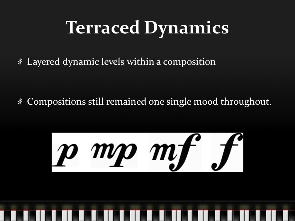 Terraced Dynamics Layered dynamic levels within a composition Compositions still remained one single mood throughout.
