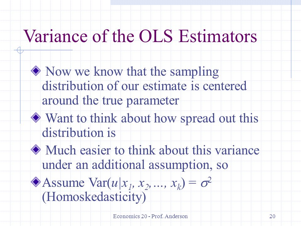 Economics 20 - Prof. Anderson20 Variance of the OLS Estimators Now we know that the sampling distribution of our estimate is centered around the true