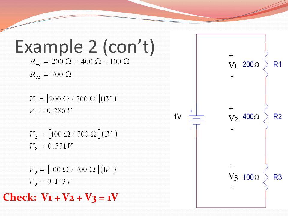 Example 2 (con't) Check: V1 + V2 + V3 = 1V + V1 - + V2 - + V3 -