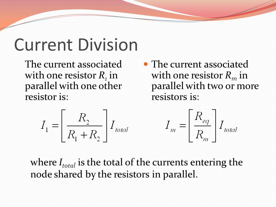 Current Division The current associated with one resistor R 1 in parallel with one other resistor is: The current associated with one resistor R m in