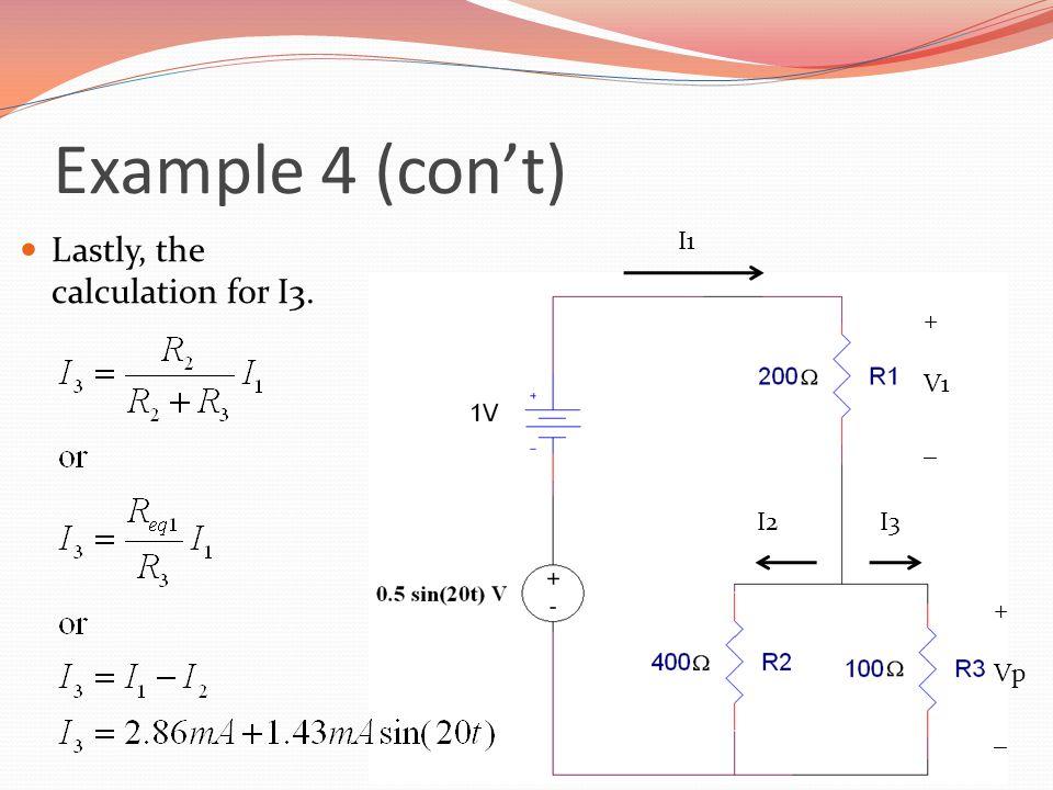 Example 4 (con't) Lastly, the calculation for I3. + V1 _ + Vp _ I1 I2I3