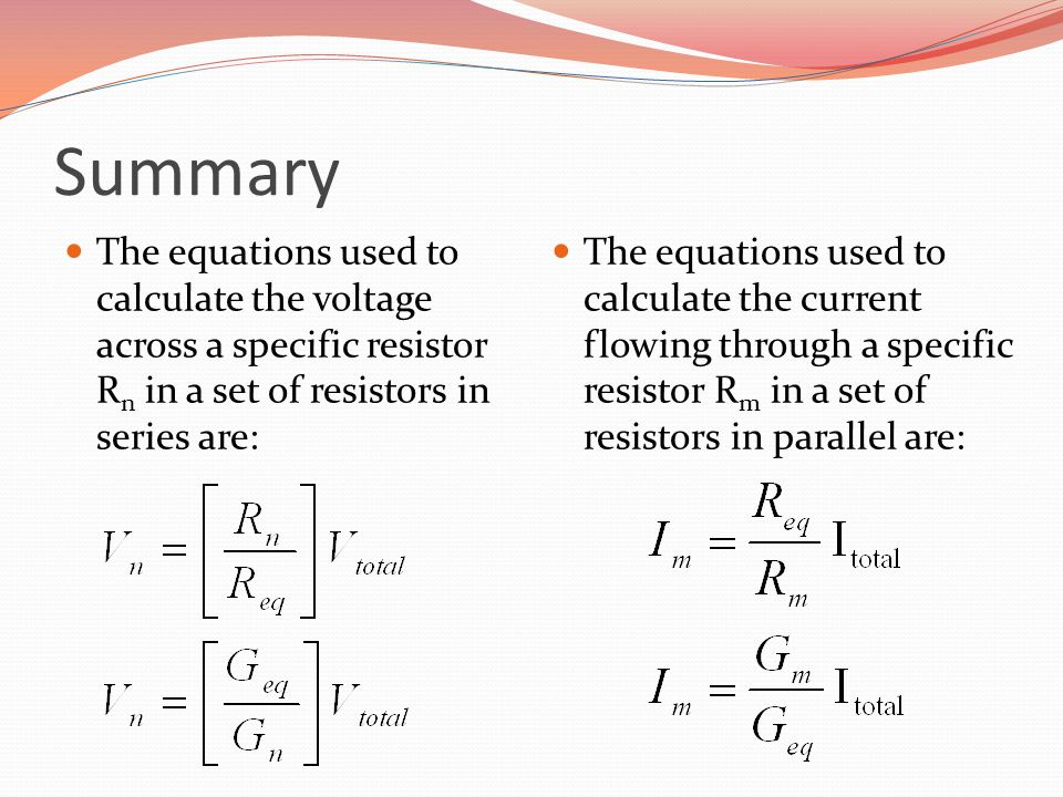 Summary The equations used to calculate the voltage across a specific resistor R n in a set of resistors in series are: The equations used to calculat