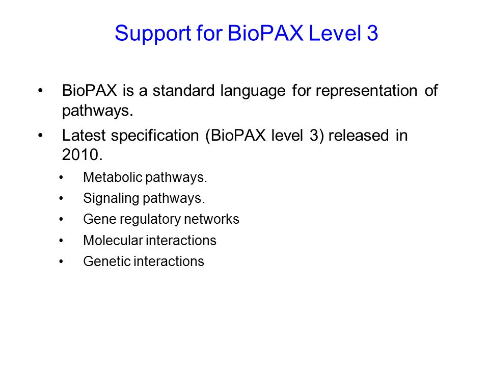 Support for BioPAX Level 3 BioPAX is a standard language for representation of pathways.