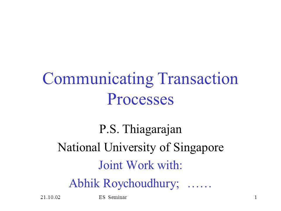 21.10.02ES Seminar1 Communicating Transaction Processes P.S.