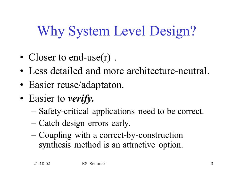21.10.02ES Seminar3 Why System Level Design. Closer to end-use(r).
