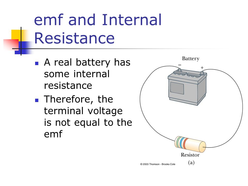 emf and Internal Resistance A real battery has some internal resistance Therefore, the terminal voltage is not equal to the emf