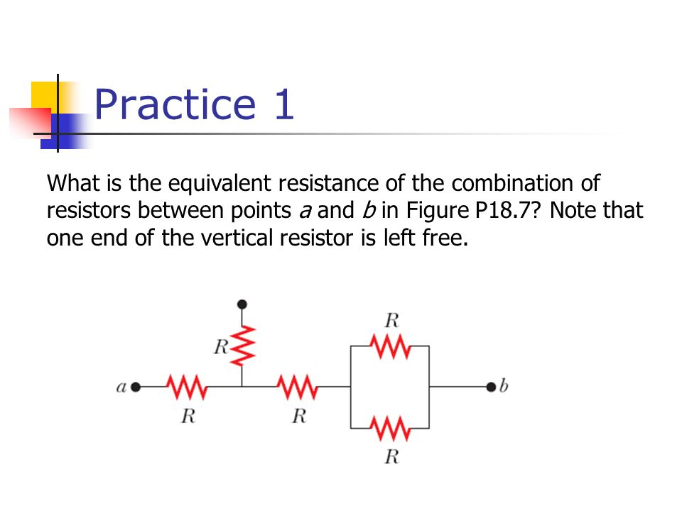Practice 1 What is the equivalent resistance of the combination of resistors between points a and b in Figure P18.7.
