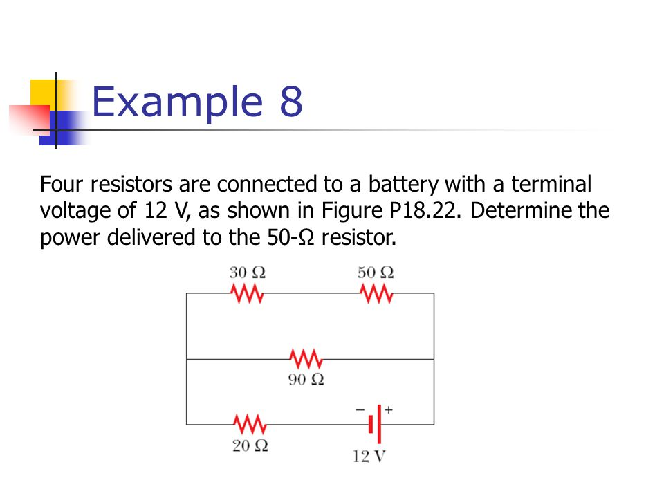 Example 8 Four resistors are connected to a battery with a terminal voltage of 12 V, as shown in Figure P18.22.
