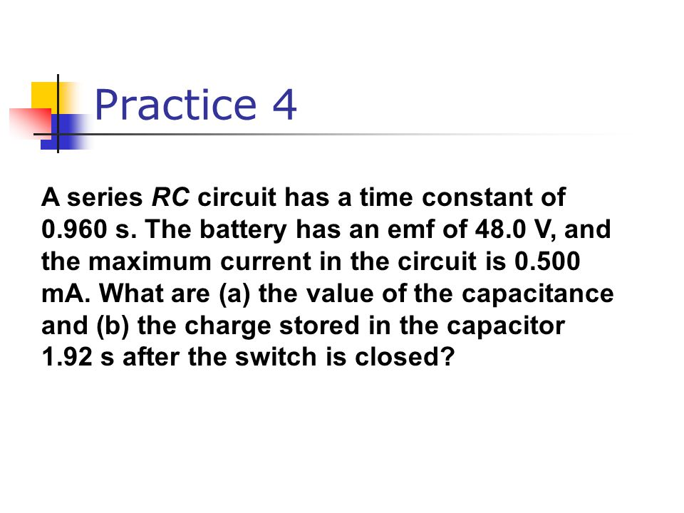 Practice 4 A series RC circuit has a time constant of 0.960 s.