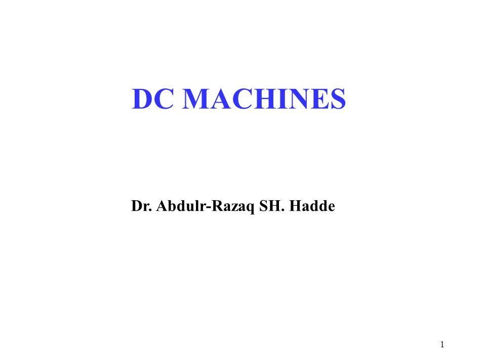 1 DC MACHINES Dr. Abdulr-Razaq SH. Hadde