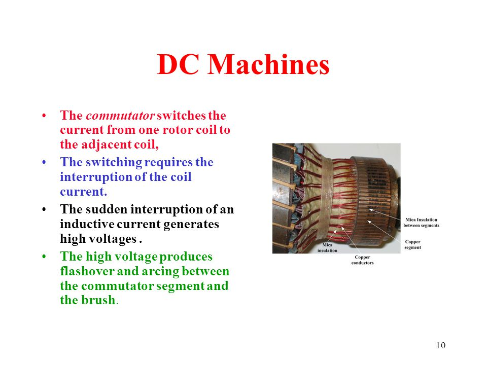 10 DC Machines The commutator switches the current from one rotor coil to the adjacent coil, The switching requires the interruption of the coil curre