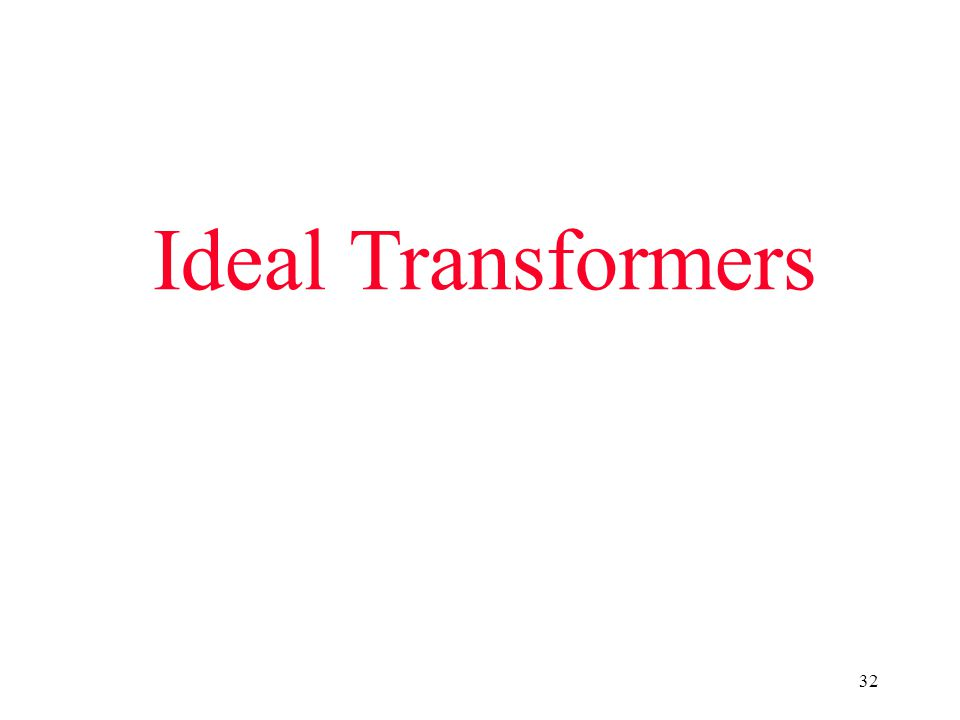 32 Ideal Transformers