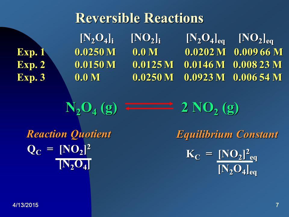 4/13/20156 Reversible Reactions N 2 O 4 (g)2 NO 2 (g) R1R1R1R1 2 NO 2 (g) N 2 O 4 (g) R2R2R2R2 N 2 O 4 (g)2 NO 2 (g) R1R1R1R1 R2R2R2R2 [R 1 = R 2 ] Ho
