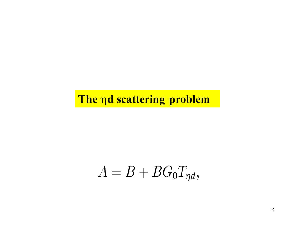 6 The  d scattering problem