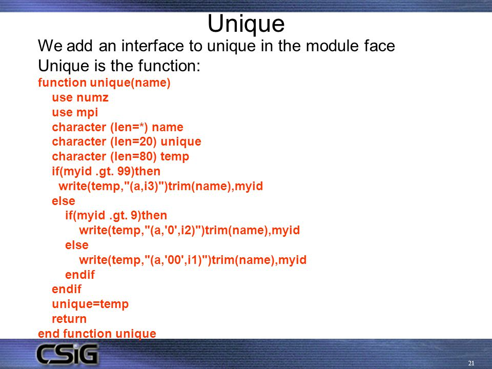21 Unique We add an interface to unique in the module face Unique is the function: function unique(name) use numz use mpi character (len=*) name chara