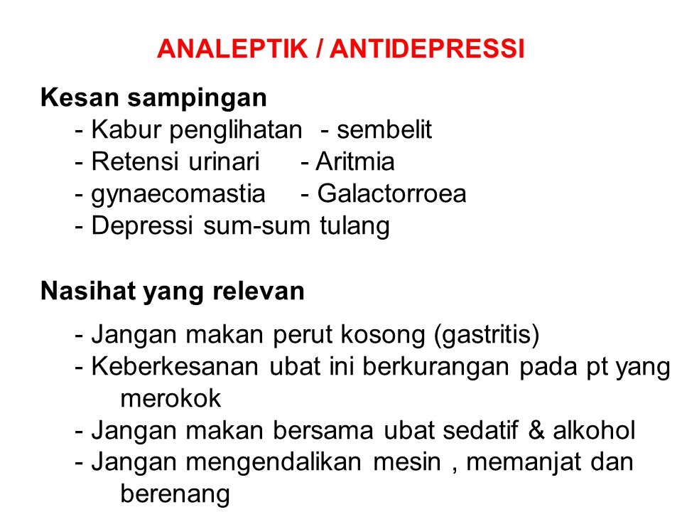 Kesan sampingan - Kabur penglihatan - sembelit - Retensi urinari- Aritmia - gynaecomastia- Galactorroea - Depressi sum-sum tulang Nasihat yang relevan
