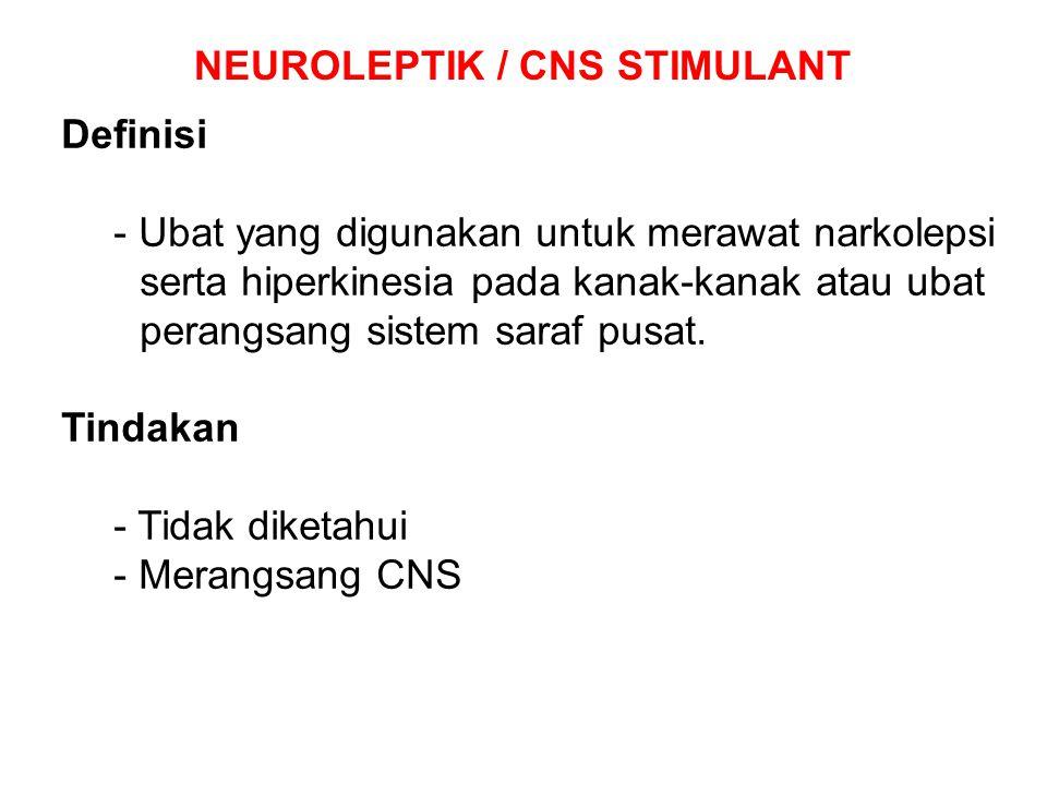 Definisi - Ubat yang digunakan untuk merawat narkolepsi serta hiperkinesia pada kanak-kanak atau ubat perangsang sistem saraf pusat. Tindakan - Tidak