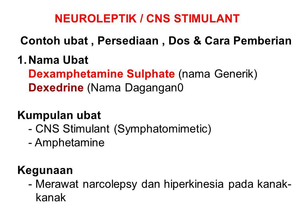 NEUROLEPTIK / CNS STIMULANT Contoh ubat, Persediaan, Dos & Cara Pemberian 1.Nama Ubat Dexamphetamine Sulphate (nama Generik) Dexedrine (Nama Dagangan0
