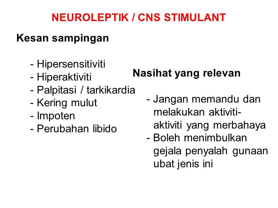 NEUROLEPTIK / CNS STIMULANT Kesan sampingan - Hipersensitiviti - Hiperaktiviti - Palpitasi / tarkikardia - Kering mulut - Impoten - Perubahan libido N