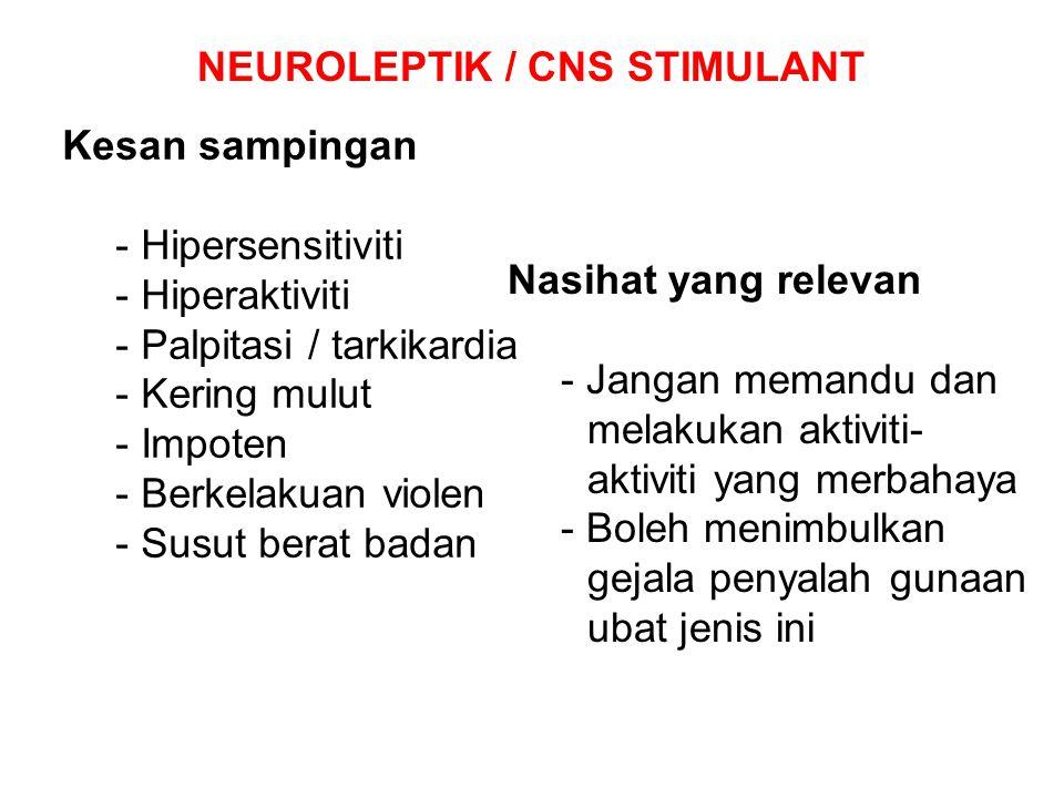 NEUROLEPTIK / CNS STIMULANT Kesan sampingan - Hipersensitiviti - Hiperaktiviti - Palpitasi / tarkikardia - Kering mulut - Impoten - Berkelakuan violen