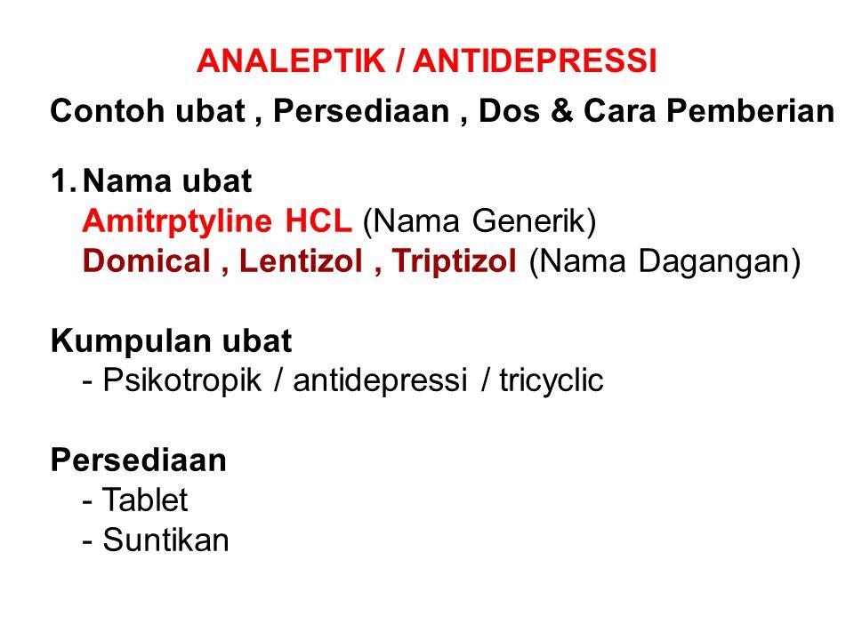ANALEPTIK / ANTIDEPRESSI Contoh ubat, Persediaan, Dos & Cara Pemberian 1.Nama ubat Amitrptyline HCL (Nama Generik) Domical, Lentizol, Triptizol (Nama