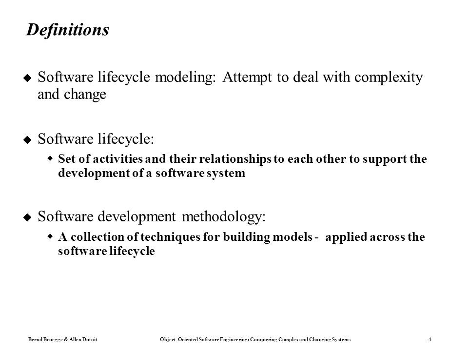 Bernd Bruegge & Allen Dutoit Object-Oriented Software Engineering: Conquering Complex and Changing Systems 4 Definitions  Software lifecycle modeling