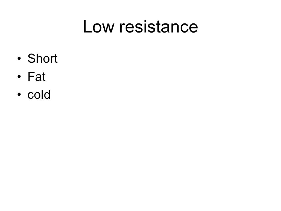 Low resistance Short Fat cold