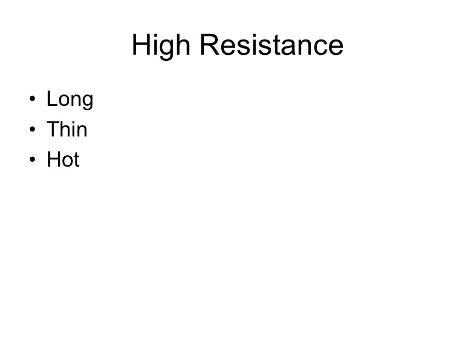 High Resistance Long Thin Hot