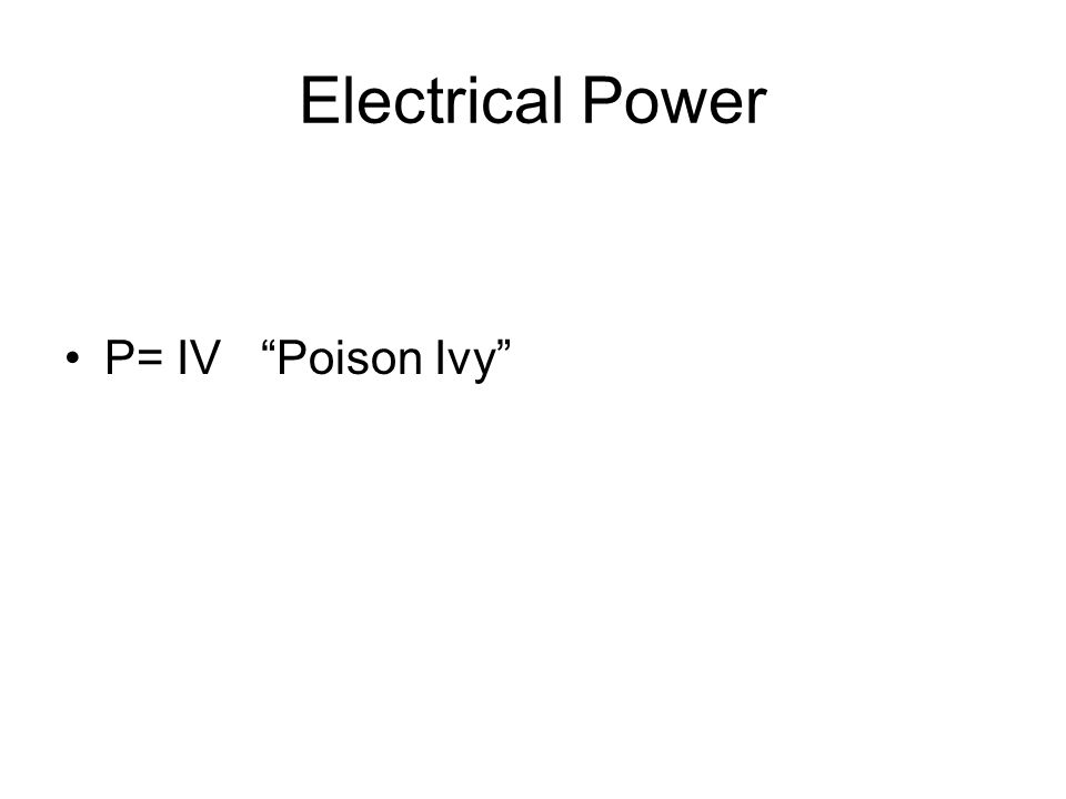 "Electrical Power P= IV ""Poison Ivy"""