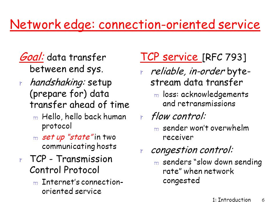 1: Introduction6 Network edge: connection-oriented service Goal: data transfer between end sys. r handshaking: setup (prepare for) data transfer ahead