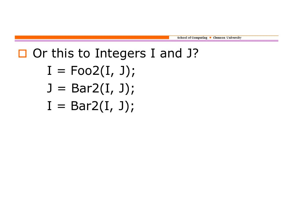School of Computing Clemson University  Or this to Integers I and J.