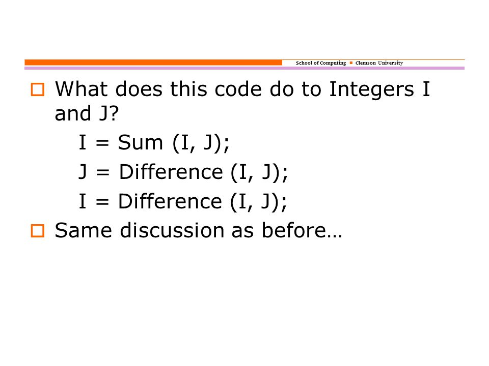 School of Computing Clemson University  What does this code do to Integers I and J.