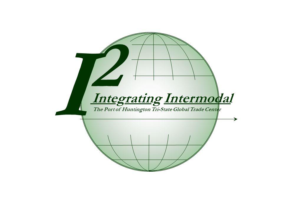 I2I2 Integrating Intermodal The Port of Huntington Tri-State Global Trade Center