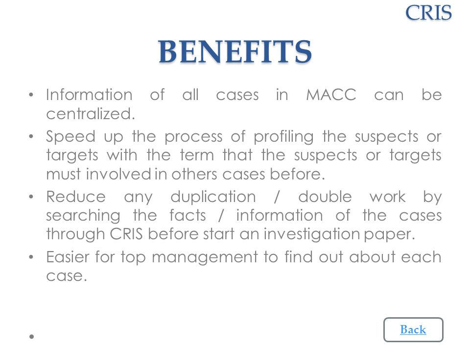 BENEFITS BENEFITS Information of all cases in MACC can be centralized.