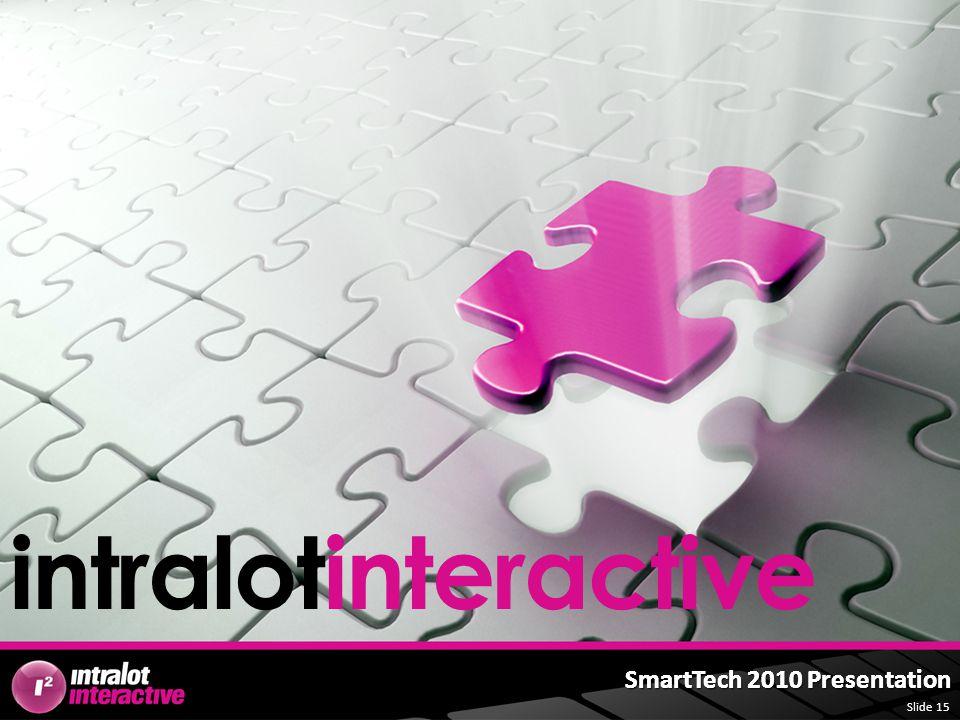 Slide 15 SmartTech 2010 Presentation intralotinteractive