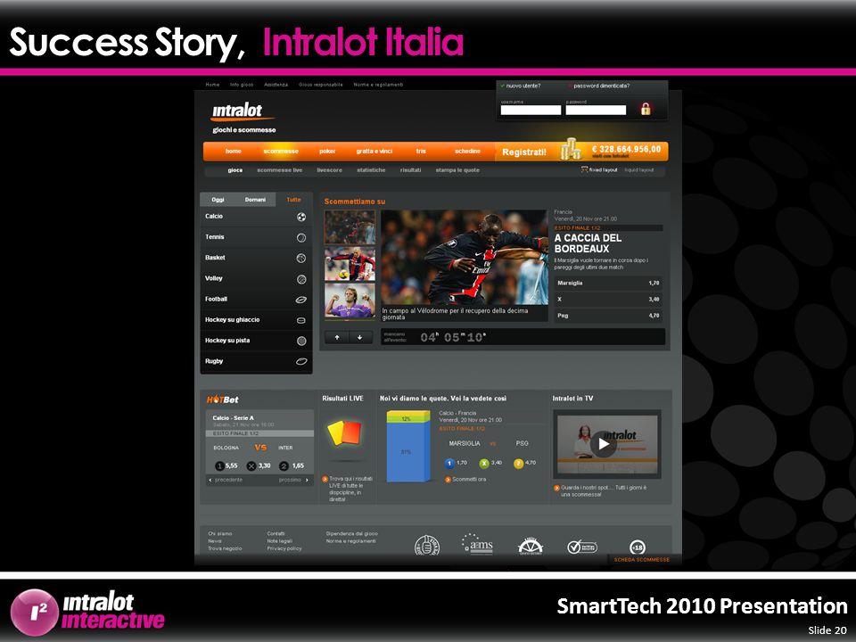 Slide 20 SmartTech 2010 Presentation Success Story, Intralot Italia